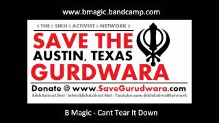 B Magic - Cant Tear It Down WWW.SaveGurudwara.COM