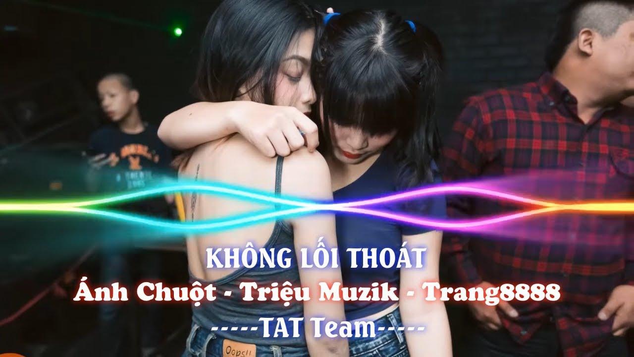 Nonstop - KHÔNG LỐI THOÁT 2018 (TAT Team) - Ánh Chuột & Triệu Muzik & Trang 8888 Mix [Vol.3]