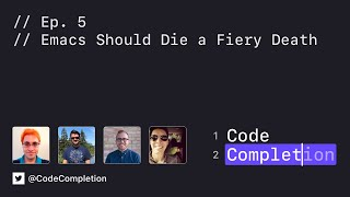 Code Completion Episode 5: Emacs Should Die a Fiery Death