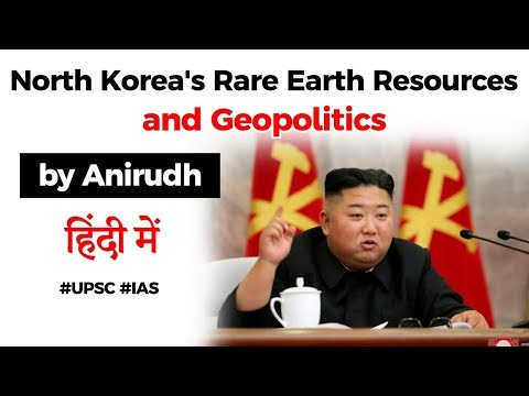 North Korea's Rare Earth Minerals - Geopolitics between US and China explained, Current Affairs 2020
