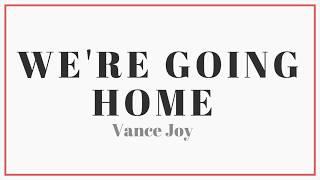 Vance Joy   We're Going Home | Lyrics