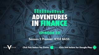 Season 2 Premier: Kyle Bass   Adventures In Finance Ep. 32   Real Vision™