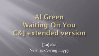Al Green - Waiting On You - C&J extended version