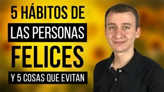 Video: 5 Hábitos De Las Personas Felices Y 5 Cosas Que Evitan