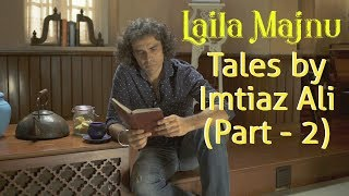 Laila Majnu Tales with Imtiaz Ali (Part 2)