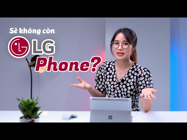 Tạm biệt LG Phone