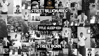 Street Billionaires   Sleep Keh (Official Audio) | {Street Born E.P}