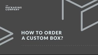 How To Order A Custom Box - The Packaging Company