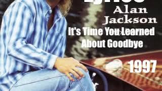 Alan Jackson - It's Time You Learned About Goodbye 1996/1997 Lyrics