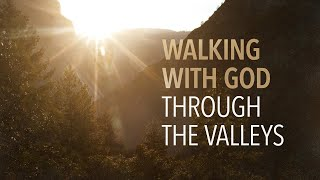 Walking with God through the Valleys