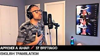 Aprendí A Amar 🖍 By Brytiago | ENGLISH TRANSLATION