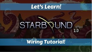 Let's Learn!: Starbound 1.0: Wiring Tutorial!