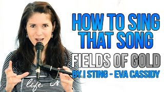 "How To Sing That Song: ""FIELDS OF GOLD"" (Sting / Eva Cassidy)"