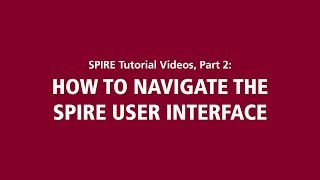 SPIRE Tutorial Videos, Part 2: How to Navigate the SPIRE User Interface
