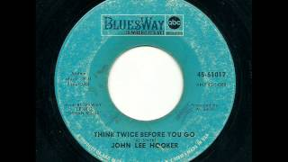 John Lee Hooker - Think Twice Before You Go (Bluesway)