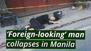 BT: 'Foreign-looking' man collapses in Manila; no help arrives