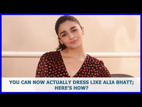 BOLLYWOOD NEWS | You Can Now Actually Dress Like Alia Bhatt; Here's How?