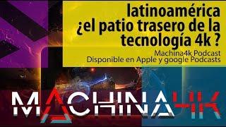 #02 Latinoamérica ¿El patio trasero de la tecnología 4K?   Machinacast 02 Podcast