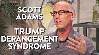 Trump Derangement Syndrome and the Crumbling Media (Scott Adams Pt. 2)