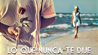 😔Lo Que Nunca Te Dije😕 [Rap Romantico 2016] Mc Richix