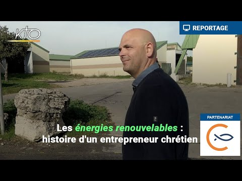 Les énergies renouvelables : histoire d'un entrepreneur chrétien