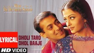 Dholi Taro Dhol Baaje Lyrical   Hum Dil De Chuke Sanam    Salman Khan, Aishwarya Rai