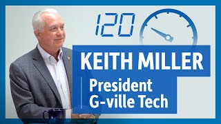 120 Seconds With – Keith Miller, President, Greenville Technical College