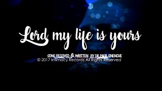 Lord My Life Is Yours   Dr Paul Enenche