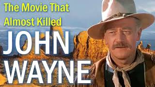 This Movie Almost Killed John Wayne!