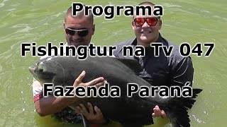 Programa Fishingtur na TV 047 - Fazenda Paraná