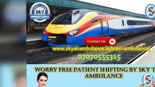 Take Comfortable Journey of the patient by Sky Train Ambulance