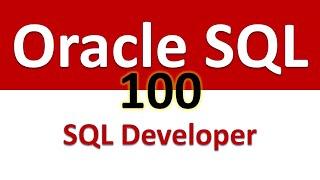 Exploring a Schema in SQL Developer - Oracle SQL - 100