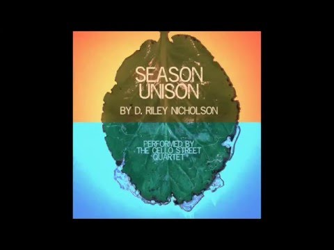 Season Unison composed by D. Riley Nicholson Performed by the Cello St. Quartet