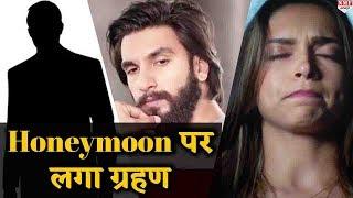 OMG! Ranveer- Deepika के Honeymoon पर इस शख्स की वजह से लगा बड़ा ग्रहण