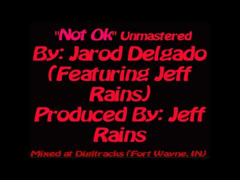 """Not Ok"" by Jarod Delgado (Feat. Jeff Rains)"