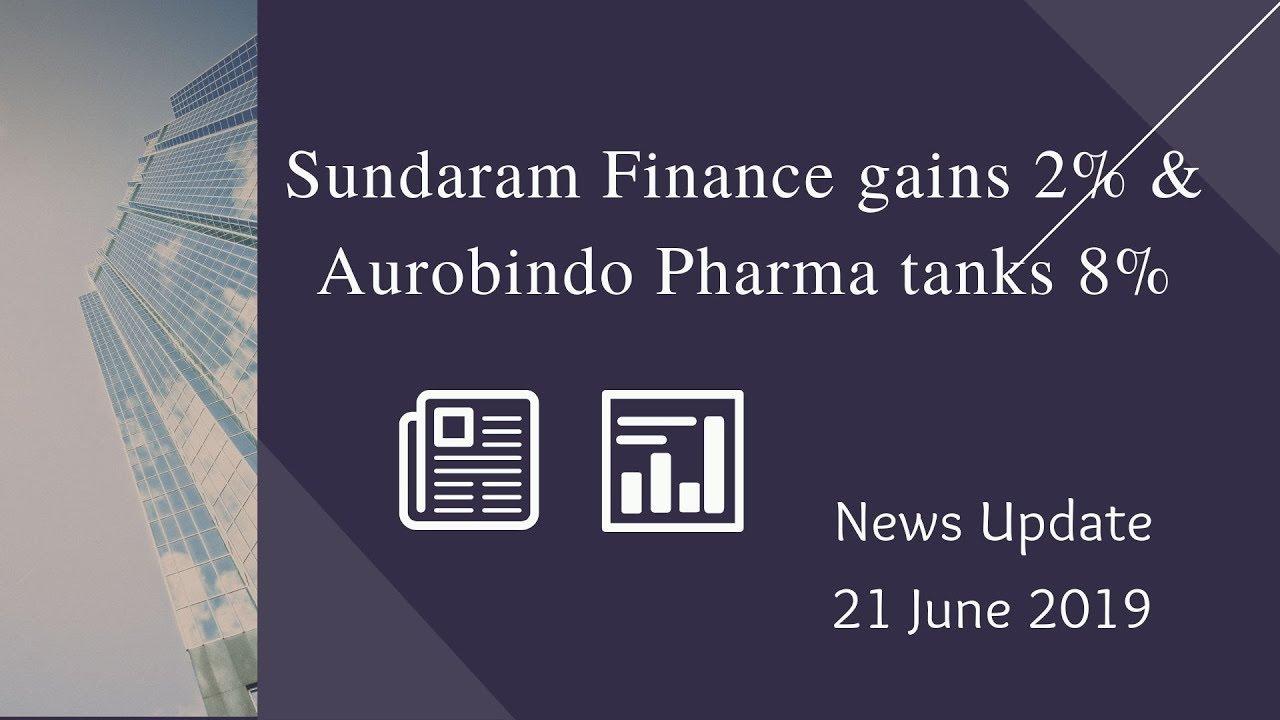 Sundaram Financing gets 2% and Aurobindo Pharma tanks 8% - News Update|21-Jun-2019 thumbnail