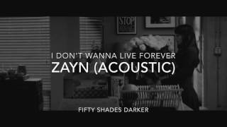 ZAYN (Acoustic) - I Don't Wanna Live Forever (Fifty Shades Darker Music Video)