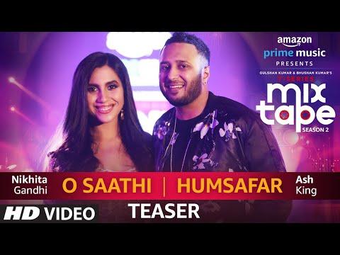 SONG TEASER: O Saathi/Humsafar   Nikhita Gandhi & Ash King