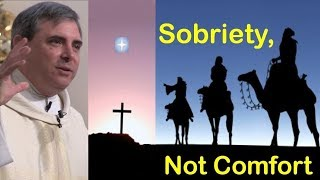 SOBRIETY, NOT COMFORT [Epiphany Sunday]