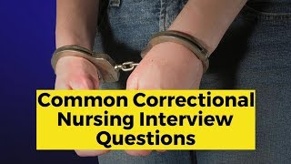 View the video Common Correctional Facility Interview Questions