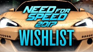 NEED FOR SPEED 2017 WISHLIST | HANDLING, SMART COPS, EXPANSIONS & MORE