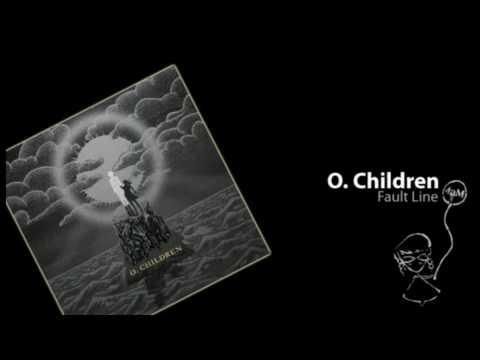 O. Children - Fault Line