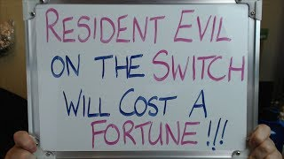 RESIDENT EVIL titles on the SWITCH will cost an ABSOLUTE FORTUNE!!