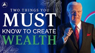 Two Things You Must Know to Create Wealth | Bob Proctor