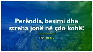 Perëndia, besimi dhe streha jonë në çdo kohë! Psalmi 64