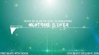 NIGHTMARE IS OVER - 13TH BEATZ Exclusive (Free Beats WIth Hook 2018)