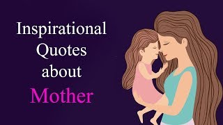 Inspirational Quotes About Mother, True Lines On Mom