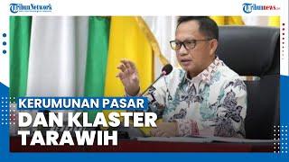Tanggapan Mendagri Tito soal Kerumunan Pasar dan Klaster Tarawih Covid-19