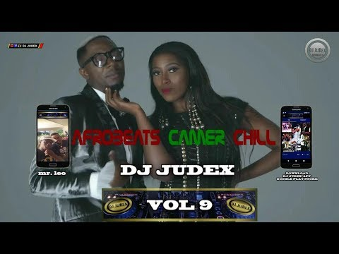 CAMER/ AFROBEATS CHILL 2018 MIX Vol 9 – DJ JUDEX
