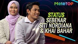 Status sebenar Khai Bahar dengan Siti Nordiana #NaKhai | MeleTOP | Nabil & Neelofa